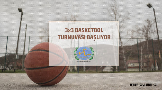 3X3 BASKETBOL TURNUVASI BAŞLIYOR