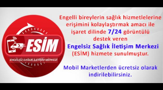 Engelsiz Sağlık İletişim Merkezi (ESİM) hizmete sunuldu.