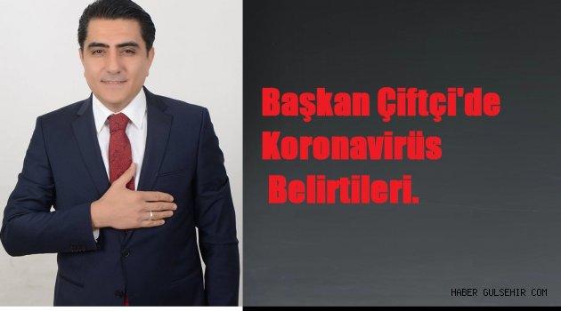 Gülşehir Belediye Başkanı Çiftçi'de Koronavirüs Belirtileri.