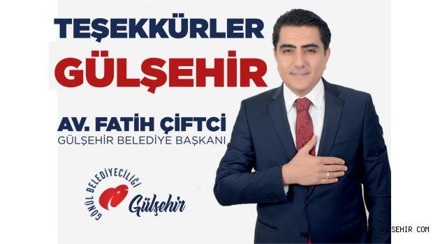 Gülşehir Belediye Başkanı Fatih Çiftçi;TEŞEKKÜRLER GÜLŞEHİR...