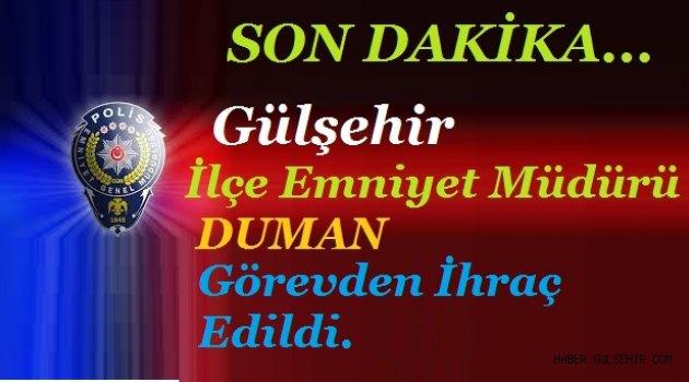 Gülşehir İlçe Emniyet Müdürü DUMAN Görevden İhraç Edildi.