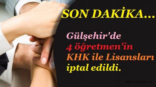 Gülşehir'de 4 öğretmen'in KHK ile Lisansları iptal edildi.
