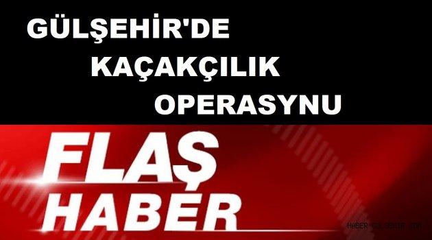 Gülşehir'de Kaçakçılık Operasyonu