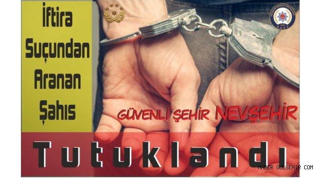 İftira Suçundan Aranan Şahıs Tutuklandı.