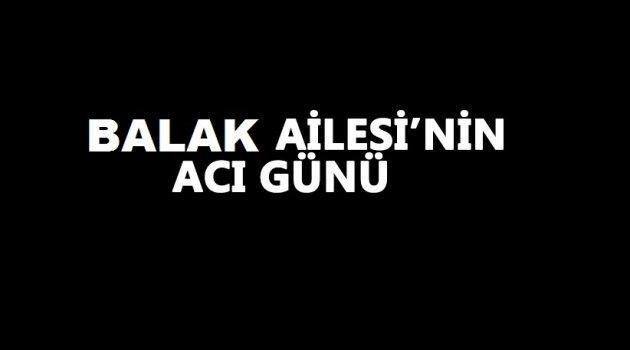 İl Genel Meclis Üyesi Turan Balak'ın Acı Günü.