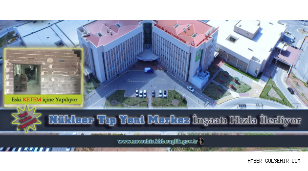 Nevşehir Devlet Hastanesi Nükleer Tıp Yeni Merkez İnşaatı Hızla İlerliyor