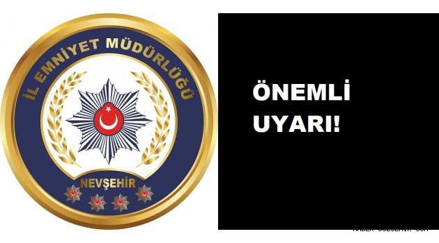 Nevşehir Emniyetinden Önmeli Uyarı! ''Vatandaşlarımızın Dikkatine!