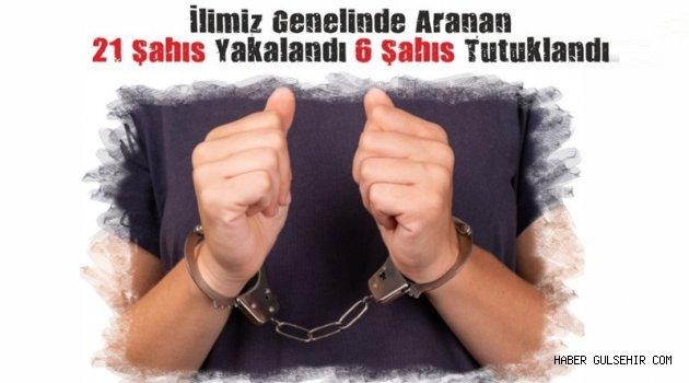 Nevşehir ve İlçelerinde Aranan 21 Kişiden 6 sı Tutuklandı.