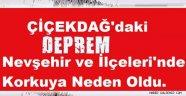 Kırşehir'deki Deprem Nevşehir ve İlçeleri'nde Korkuya Neden Oldu.