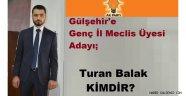 Gülşehir'e Genç İl Meclis Üyesi Adayı;Turan Balak