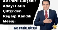 Ak Parti Gülşehir Adayı Fatih Çiftçi'den Regaip Kandili Mesajı