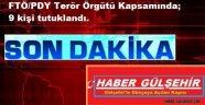 FTÖ/PDY Terör Örgütü Kapsamında; 9 kişi tutuklandı.