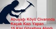 Abuşağı Köyü Civarında Kaçak Kazı Yapan 15 Kişi Gözaltına Alındı.