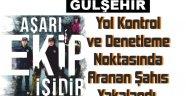 Aranan Şahıs Gülşehir'de Yakalandı.