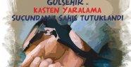 Gülşehir'de Kasten Yaralama Suçundan Bir Kişi Tutuklandı.