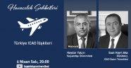 HAVACILIK SOHBETLERİ'NDE ICAO TÜRKİYE İLİŞKİLERİ KONUŞULDU