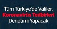 Tüm Türkiye'de Valiler, Koronavirüs Tedbirleri Denetimi Yapacak-Nevşehir