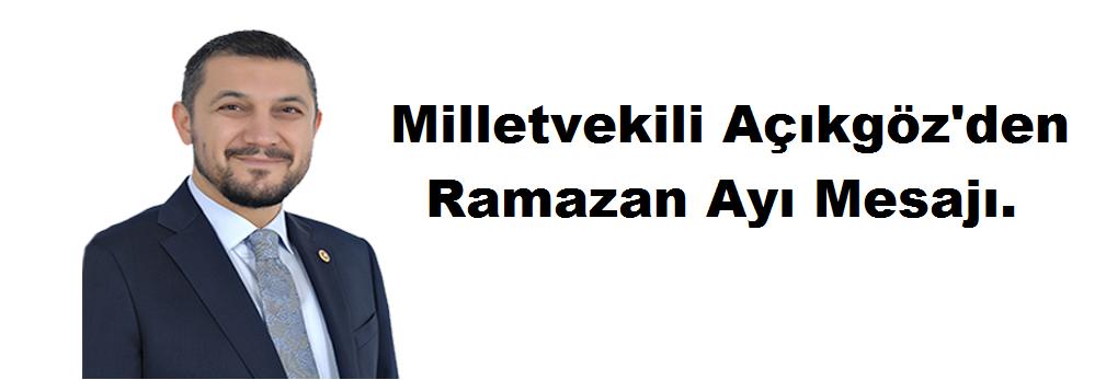 Milletvekili Açıkgöz'den Ramazan Ayı Mesajı.